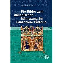 Die Bilder zum italienischen Minnesang im Canzoniere Palatino (Schriften und Vorträge des Petrarca-Instituts. Dritte Folge)