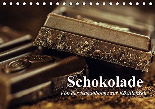 Schokolade. Von der Kakaobohne zur Köstlichkeit (Tischkalender 2017 DIN A5 quer): Die süße Versuchung die tatsächlich glücklich macht (Geburtstagskalender, 14 Seiten ) (CALVENDO Lifestyle)