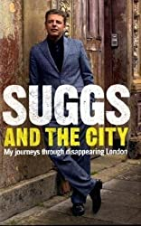 Suggs and the City: Journeys through Disappearing London by Suggs (2009-08-20)