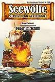 Seewölfe - Piraten der Weltmeere 307: Feuer im Schiff! (German Edition)