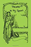 Theater is My Sport:Blank Lined Journal