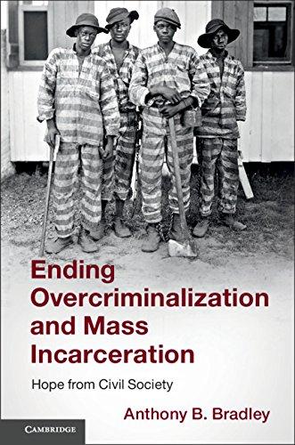 Ending Overcriminalization and Mass Incarceration: Hope from Civil Society por Anthony B. Bradley