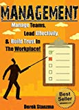 Management: Manage Teams, Lead Effectively, and Build Trust In The Workplace! (Management, Management & Leadership, Team Management Book 1) (English Edition)