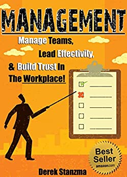 Management: Manage Teams, Lead Effectively, and Build Trust In The Workplace! (Management, Management & Leadership, Team Management Book 1) by [Stanzma, Derek]