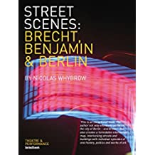 Street Scenes: Brecht, Benjamin and Berlin (English Edition)