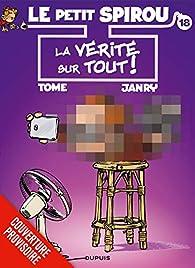 Le Petit Spirou - tome 18 - La vérité sur tout ! par Philippe Tome