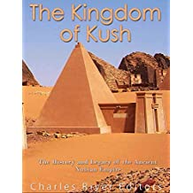 The Kingdom of Kush: The History and Legacy of the Ancient Nubian Empire (English Edition)