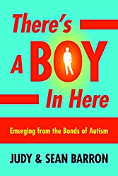 There's a Boy in Here: Emerging from the Bonds of Autism (English Edition)