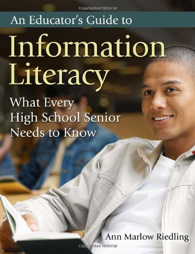 An Educator's Guide to Information Literacy: What Every High School Senior Needs to Know by Ann Marlow Riedling Ph.D. (2007-04-30) par Ann Marlow Riedling Ph.D.