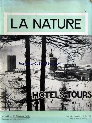 NATURE (LA) [No 2989] du 15/11/1936 - HOTELS-TOURS LES TEMPLES DE MEDAMOUND ET TOD PAR DE MORANT - COMMENT ON RECHERCHE LES PETITES PLANETES - ADONIS PAR ROUSSEAU - HOTELS ET COLONIE DE VACANCES EN FORME DE TOURS - SESTRIERES - MARINA DI MASSA PAR BERTHELOT - ARTICLES DE LEON BLOCH - DEVAUX - REBOUSSIN - CHOUPAUT ET GATTEPOSEE - LA RADIESTHESIE PAR JOLEAUD - LE MOIS METEOROLOGIQUE PAR ROGER - PHOTO PAR TOUCHET - COMMUNICATIONS PAR BERTRAND par Collectif