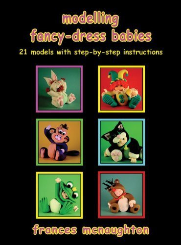 Modelling Fancy-Dress Babies: 21 Models with Step-by-step Instructions by Frances McNaughton (2009) ()
