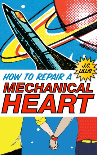 How to Repair a Mechanical Heart by [Lillis, J.C.]