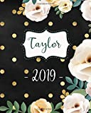 Taylor 2019: Personalized Name Weekly Planner 2019: 12 Month Agenda - Feminine Flowers & Polka Dots.  Calendar, Organizer, Notes & Goals (Weekly and Monthly Planner 8 x10 inches 135 pages )