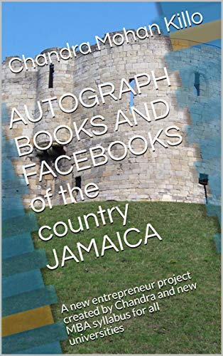 AUTOGRAPH BOOKS AND FACEBOOKS of the country JAMAICA:       A new entrepreneur project  created by Chandra and new MBA  syllabus for all universities (English Edition)