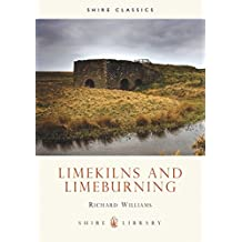 Lime Kilns and Lime Burning (Shire Library) (Shire album)