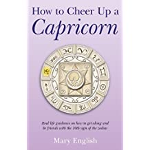 How to Cheer Up a Capricorn: Real life guidance on how to get along and be friends with the 10th sign of the zodiac