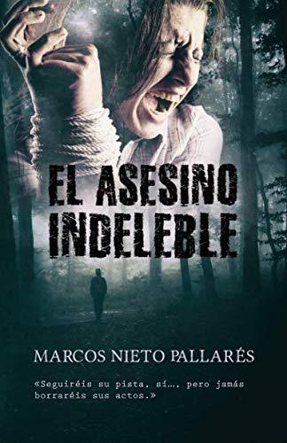 EL ASESINO INDELEBLE: (Ganadora del Premio Eriginal Books 2017 otorgado a la calidad literaria) por Marcos Nieto Pallarés