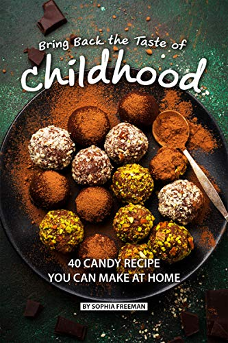 Bring Back the Taste of Childhood: 40 Candy Recipe you can make at Home (English Edition)