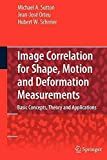 [(Image Correlation for Shape, Motion and Deformation Measurements : Basic Concepts,Theory and Applications)] [By (author) Michael A. Sutton ] published on (November, 2010)
