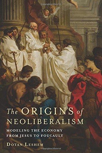 The Origins of Neoliberalism: Modeling the Economy from Jesus to Foucault por Dotan Leshem