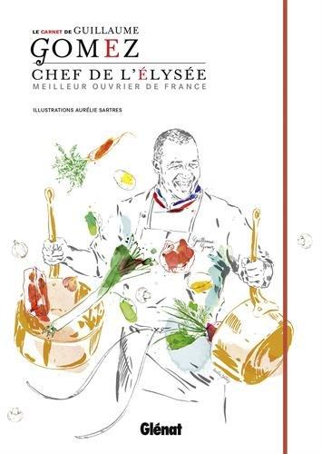 Le carnet du chef - Guillaume Gomez: Chef de l'Elysée