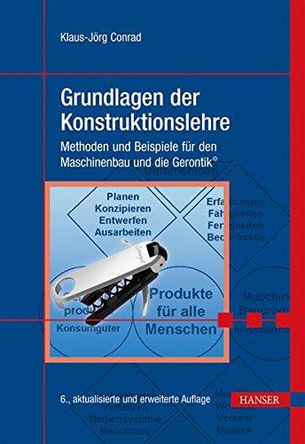Grundlagen der Konstruktionslehre: Methoden und Beispiele für den Maschinenbau und die Gerontik ©