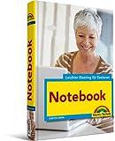 Notebook - leichter Einstieg für Senioren - Sehr verständlich, große Schrift, Schritt für Schritt: 1x1 der Bedienung, Schreiben, Internet, Mobil
