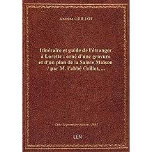 Itinéraire et guide de l'étranger à Lorette : orné d'une gravure et d'un plan de la Sainte Maison /