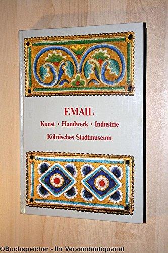 Email : Kunst, Handwerk, Industrie ; Köln. Stadtmuseum, 2. Juni - 23. August 1981