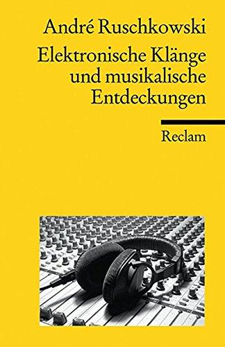 Elektronische Klänge und musikalische Entdeckungen (Reclams Universal-Bibliothek, Band 18722)
