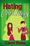 Hating Christmas (Holiday Romance Series, Book 1) (Holiday series) (English Edition)