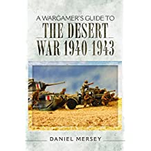 A Wargamer's Guide to the Desert War 1940 - 1943