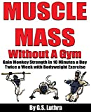 MUSCLE MASS Without A Gym: Gain Monkey Strength in 10 Minutes a day Twice a Week with Bodyweight Exercise (English Edition)