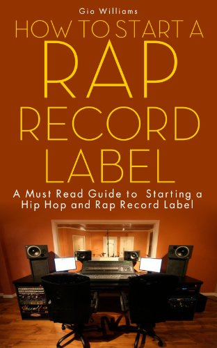 How to Start A Rap Record Label: A Must Read Guide to Starting  Record Label In French Comment faire pour démarrer un label: How to Start a Rap Record Label Guide in Freach