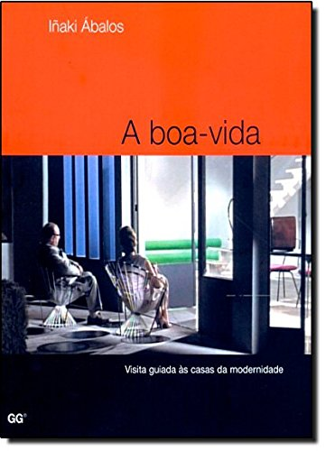 A boa-vida: Visita guiada às casas da modernidade por Iñaki Abalos