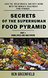 SECRETS OF THE SUPERHUMAN FOOD PYRAMID (Herbs, Spices And Sweeteners Book 1) (English Edition)