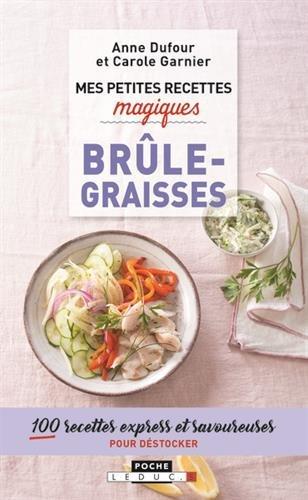Mes petites recettes magiques brûle-graisses : 100 recettes minceur et savoureuses pour fondre sans se priver par Carole Garnier