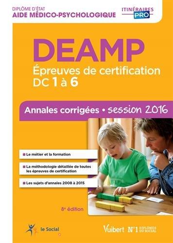 DEAMP - Épreuves de certification DC 1 à 6 - Annales corrigées - Diplôme d'État d'Aide médico-psychologique - Session 2016