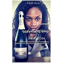 Le Livret irrévérencieux du Succès: 12 étapes pour lancer le projet qui te ressemble - sans excuses ni prises de tête.  (French Edition)