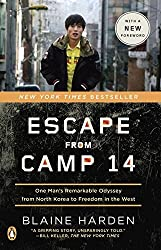 Escape from Camp 14: One Man's Remarkable Odyssey from North Korea to Freedom in the West by Blaine Harden (2013-03-26)