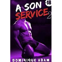 A Son Service Vol.2 (-18, M/M): (Roman Érotique Adulte Gay, Soumission, Interdit, Tabou, M/M, Entre Hommes)
