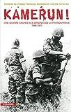 Kamerun! Une guerre cachée aux origines de la Françafrique (1948 - 1971)
