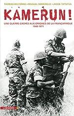 Kamerun! Une guerre cachée aux origines de la Françafrique (1948 - 1971) de Manuel DOMERGUE