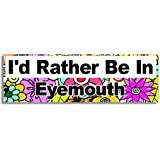 I'd Rather Be In Eyemouth Car Sticker Sign / Coche Pegatina - Decal Bumper Sign - 5 Colours - Flowers