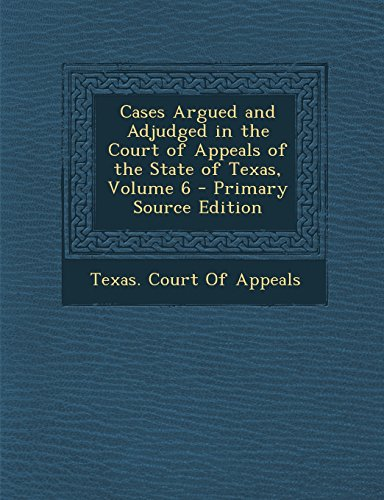 Cases Argued and Adjudged in the Court of Appeals of the State of Texas, Volume 6 - Primary Source Edition
