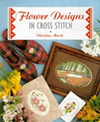 Flower Designs in Cross Stitch (The Cross Stitch Collection) by Christina Marsh (1997-10-01)