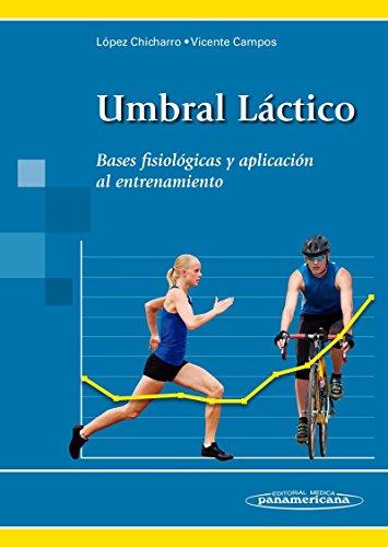 Umbral Láctico: Bases fisiológicas y aplicación al entrenamiento por José López Chicharro