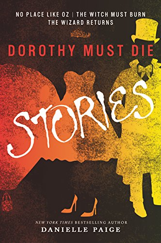 Dorothy Must Die Stories: No Place Like Oz, The Witch Must Burn, The Wizard Returns (Dorothy Must Die Novella)