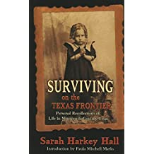 Surviving on the Texas Frontier: The Journal of a Frontier Orphan Girl in San Saba County, 1852-1907 by Sarah Harkey Hall (1996-12-02)