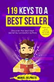 119 keys for a best seller: Discover the best kept secret by successfull authors
